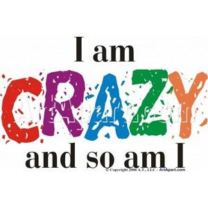 Am Crazy - Humorous and Funny - I Am Crazy, and so am I. Keywords: f ...