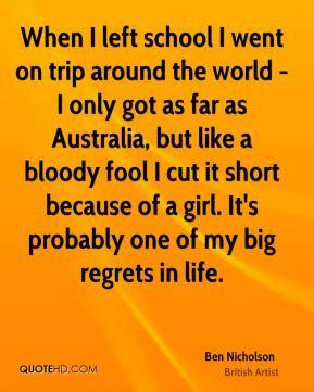 Ben Nicholson - When I left school I went on trip around the world - I ...