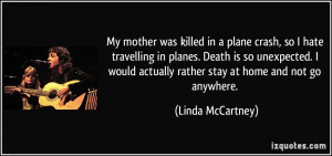 plane crash, so I hate travelling in planes. Death is so unexpected ...