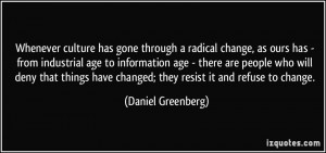 Whenever culture has gone through a radical change, as ours has - from ...