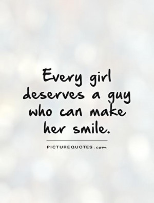 Every girl deserves a guy who can make her smile Picture Quote #1