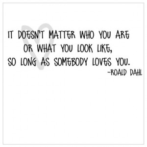 ... like so long as somebody loves you ᅳ roald dahl the witches # quotes