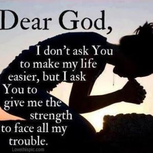 DEAR GOD GIVE ME THE STRENGTH
