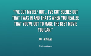 ve cut myself out... I've cut scenes out that I was in and that's ...