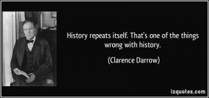 History repeats itself. That's one of the things wrong with history ...
