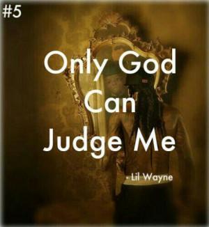 Only God Can Judge Me ~Lil Wayne