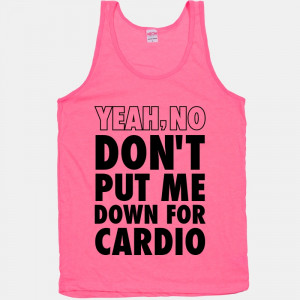 ... -w800h800z1-16191-yeah-no-dont-put-me-down-for-cardio-neon-tank.jpg
