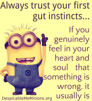 Always trust your first gut - Minion Quotes