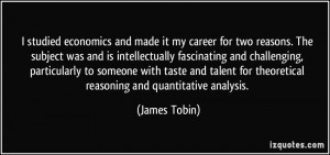 ... for theoretical reasoning and quantitative analysis. - James Tobin
