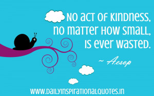 ... of Kindness,No Matter How Small Is Ever Wasted ~ Inspirational Quote