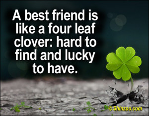 best friend is like a four leaf clover: hard to find and lucky to ...