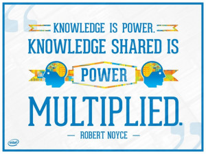 Knowledge is power. Knowledge shared is power multiplied.