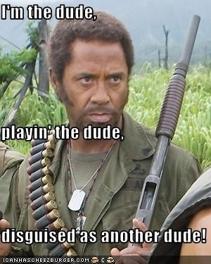 One of the best lines in Tropic Thunder. Wonder how many people ...