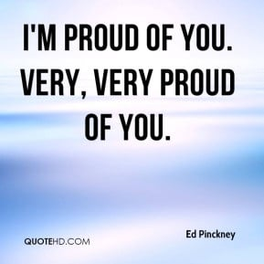 ed-pinckney-quote-im-proud-of-you-very-very-proud-of-you.jpg