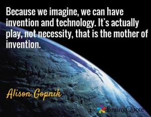... play, not necessity, that is the mother of invention. / Alison Gopnik