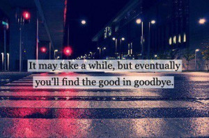 The good in goodbye...