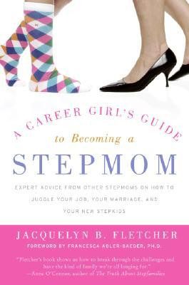 Career Girl's Guide to Becoming a Stepmom: Expert Advice from Other ...