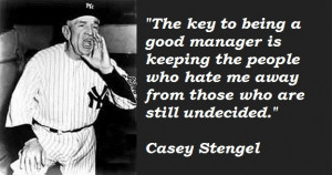... of Casey Stengel quotes . Quotes by Casey Stengel , Baseball Manager