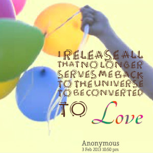 Quotes Picture: i release all that no longer serves me back to the ...