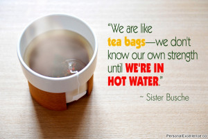 "Inspirational Quote: ""We are like tea bags—we don't know our own ..."