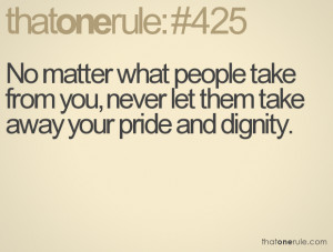 ... people take from you, never let them take away your pride and dignity