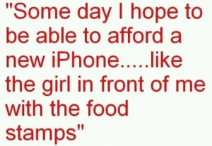 food stamps, welfare, no health insurance-- but have a smart phone ...