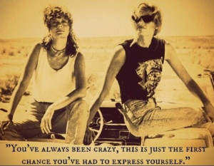 Thelma Louise Quote. Loved the movie. Love the quote. Oh, I love those ...