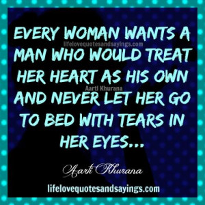 Every woman wants a man who would treat her heart as his own and never ...