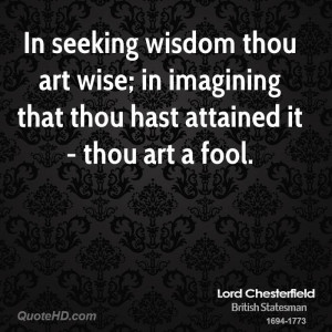 lord-chesterfield-wisdom-quotes-in-seeking-wisdom-thou-art-wise-in.jpg
