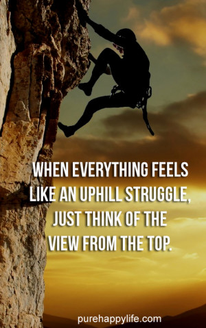 When everything feels like an uphill struggle, just think of the view ...