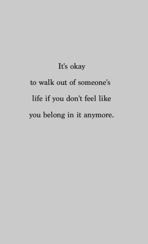 It's okay to walk out of someone's life if you don't feel like you ...