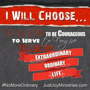 kind to be courageous to serve to forgive and to live an extraordinary ...
