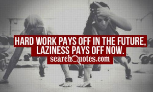 hard-work-pays-off-in-the-future-laziness-pays-off-now-hard-work-quote ...