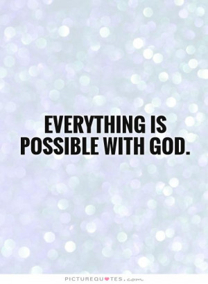 God Quotes Nothing Is Impossible Quotes