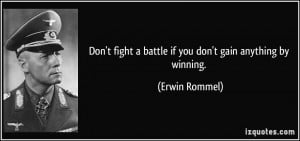 Don't fight a battle if you don't gain anything by winning. - Erwin ...