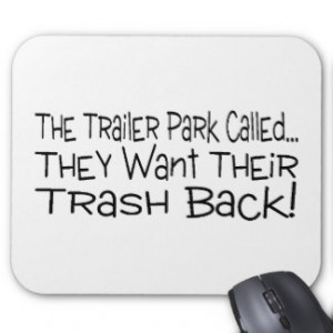 The Trailer Park Called They Want Their Trash Back Mouse Pads