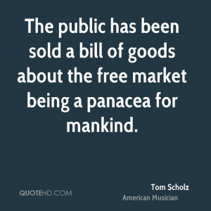... bill of goods about the free market being a panacea for mankind
