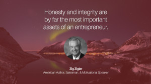 and integrity are by far the most important assets of an entrepreneur ...