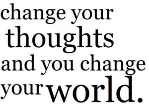 change your thoughts and change your life!