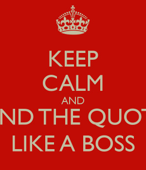 KEEP CALM AND BIND THE QUOTE LIKE A BOSS