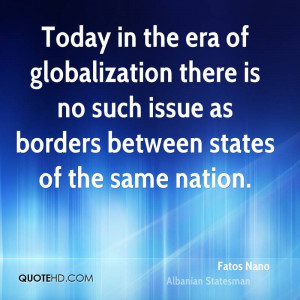 Today in the era of globalization there is no such issue as borders ...