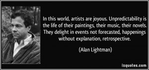 In this world, artists are joyous. Unpredictability is the life of ...