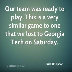 Brian O'Connor - Our team was ready to play. This is a very similar ...