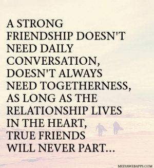 strong friendship doesn't need daily conversation, doesn't always ...