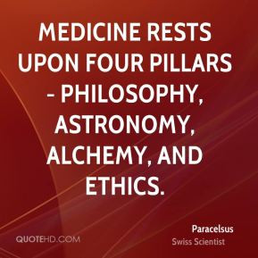 Medicine rests upon four pillars - philosophy, astronomy, alchemy, and ...