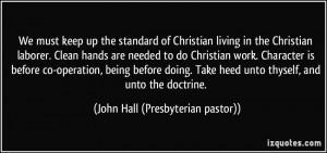 ... unto thyself, and unto the doctrine. - John Hall (Presbyterian pastor