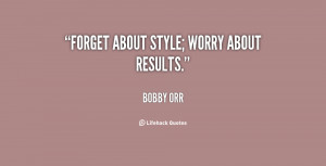 quote-Bobby-Orr-forget-about-style-worry-about-results-136278.png