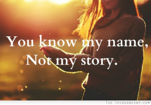 You know my name. Not my story.