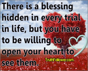 There is a blessing hidden in every trial in life, but you have to be ...