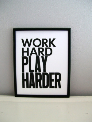 Work Hard, Play Hard...